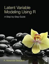 Latent Variable Modeling Using R : A Step by Step Guide by A. Alexander...