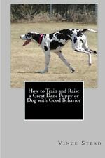 NEW How to Train and Raise a Great Dane Puppy or Dog with Good Behavior