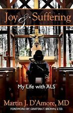 Joy and Suffering: My Life with ALS, D'Amore MD, Martin J., Very Good Book