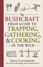 The Bushcraft Field Guide to Trapping, Gathering, and Cooking, Dave Canterbury