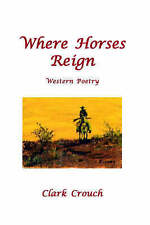 Where Horses Reign by Crouch, Clark