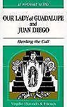 A Retreat With Our Lady of Guadalupe and Juan Diego: Heeding the Call (Retreat w