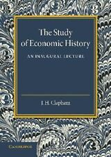 The Study of Economic History : An Inaugural Lecture by J. H. Clapham (2013,...