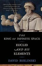 The King of Infinite Space : Euclid and His Elements by David Berlinski...