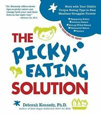 The Picky Eating Solution : Work with Your Child's Unique Eating Type to Beat...