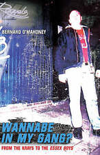Wannabe in My Gang?: From the Krays to the Essex Boys by Bernard O'Mahoney, E...
