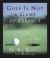 Golf Is Not a Game of Perfect by Bob Rotella (1996, CD, Abridged)