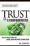 Trust or Consequences : Build Trust Today or Lose Your Market Tomorrow by Al...