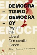 Democratizing Democracy: Beyond the Liberal Democratic Canon Reinventing Social