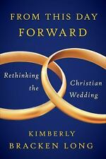 From This Day Forward--Rethinking the Christian Wedding by Kimberly Bracken...