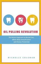 Oil Pulling Revolution : The Natural Approach to Dental Care, Whole-Body...