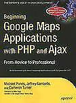 Beginning Google Maps Applications with PHP and Ajax: From Novice to Professiona