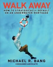 Walk Away : How to strategically default on an underwater Mortgage by Michael...