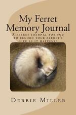 My Ferret Memory Journal : A Personal Ferret Journal for You to Record Your...