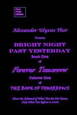 Bright Night Past Yesterday : Book One: Forever Tomorrow by Alexander Thor...