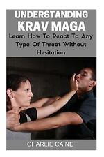 Understanding Krav Maga : Learn How to React to Any Type of Threat Without...