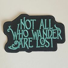 Embroidered Patch 'Not All Who Wander Are Lost'  Iron On  Sew On
