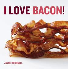 I Love Bacon! by Jayne Rockmill (2010, Hardcover)