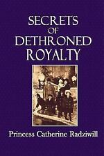 Secrets of Dethroned Royalty by Princess Catherine Radziwill (2014, Paperback)