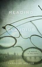 Reading Claudius: A Memoir in Two Parts by Heller, Caroline