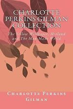 Charlotte Perkins Gilman Collection (Volume 1): The Yellow Wallpaper, Herland an