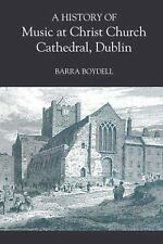 A History of Music at Christ Church Cathedral, Dublin by Barra Boydell (2004,...