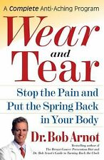 Wear and Tear : Stop the Pain and Put the Spring Back in Your Body by Bob...