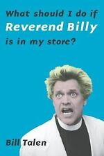 What Should I Do If Reverend Billy Is In My Store? by Talen, Bill