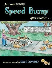 Just One %$#@ Speed Bump after Another... : More Cartoons by Dave Coverly...