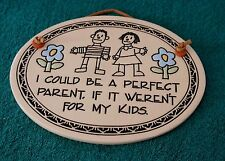 "Ceramic Oval Sign That Says ""I Could Be A Perfect Parent, If It Weren't  For My"