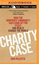 Charity Case : How the Nonprofit Community Can Stand up for Itself and Really...