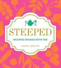 Steeped : Recipes Infused with Tea by Annelies Zijderveld (2015, Hardcover)