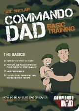 Commando Dad How To Be An Elite Dad or Carer From Birth To Age 3 Neil Sinclair