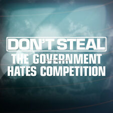 DON'T STEAL GOVERNMENT HATES COMPETITION Funny Car,Window Vinyl Decal Sticker