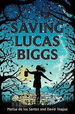 Saving Lucas Biggs by Marisa de los Santos and David Teague (2014, Hardcover)