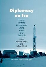 Diplomacy on Ice : Energy and the Environment in the Arctic and Antarctic...