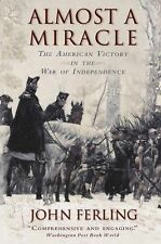 Almost a Miracle : The American Victory in the War of Independence by John...