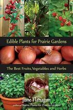 Edible Plants for Prairie Gardens: The Best Fruits, Vegetables and Herbs, Flanag