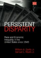 Persistent Disparity : Race and Economic Inequality in the U. S. since 1945...