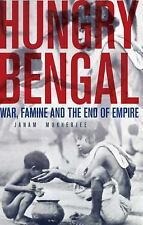 Hungry Bengal: War, Famine and the End of Empire by Mukherjee, Janam