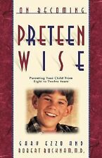 On Becoming Preteen Wise : Parenting Your Child from Eight to Twelve Years by...