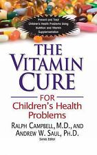 The Vitamin Cure for Children's Health : Problems Prevent and Treat...