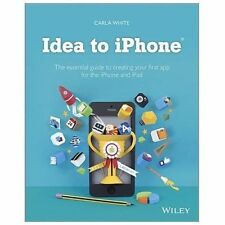 Idea to iPhone: The essential guide to creating your first app for the iPhone a