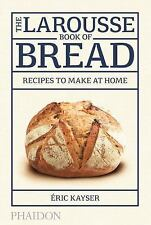 The Larousse Book of Bread: 80 Recipes to Make at Home,