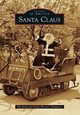 Images of America: Santa Claus by Pat Koch and Emily Weisner Thompson (2013,...