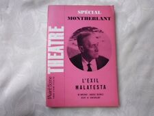 special MONTHERLANT. L'EXIL / MALATESTA / RICHESSES THEATRALES