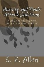Anxiety and Panic Attack Solutions: A Guide to Dealing with Anxiety and Panic...