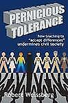 Pernicious Tolerance : How Teaching to Accept Differences Undermines Civil...
