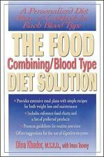 The Food Combining/Blood Type Diet Solution : A Personalized Diet Plan and...
