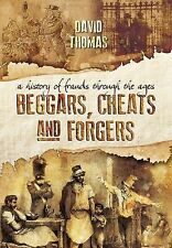 Beggars, Cheats and Forgers : A History of Frauds Through the Ages by David...